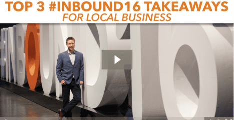 The Top Three Takeaways From #INBOUND16 for Local Businesses [video]