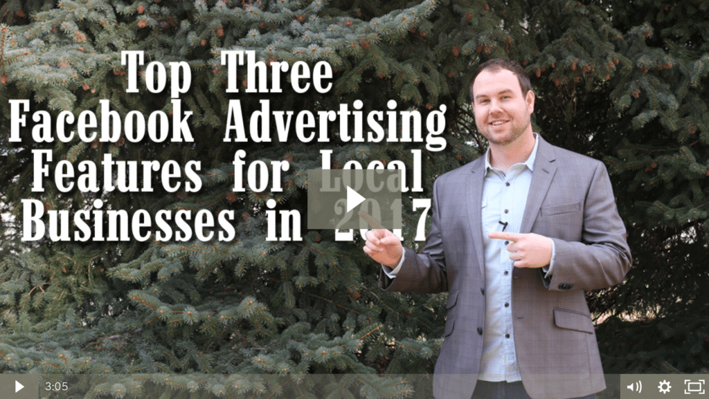Top Three Facebook Advertising Features for Local Businesses in 2017! [video]