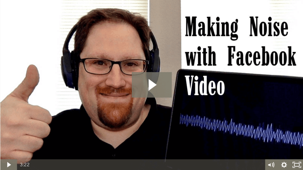 Making Noise with Facebook Video [video]