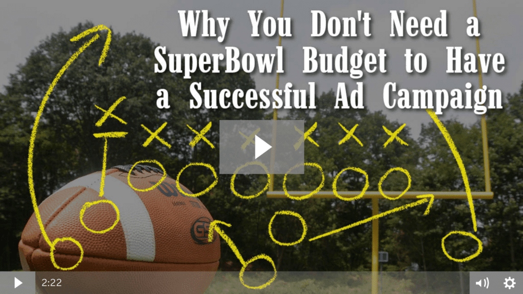 Why You Don't Need a SuperBowl Budget to Have a Successful Ad Campaign