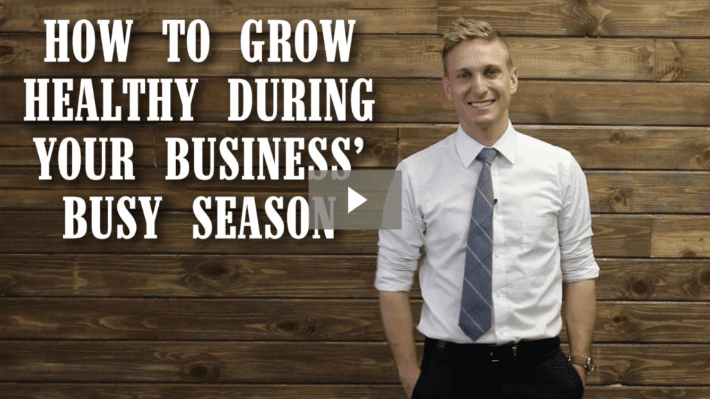 How to Grow Healthy During Your Business' Busy Season [video]