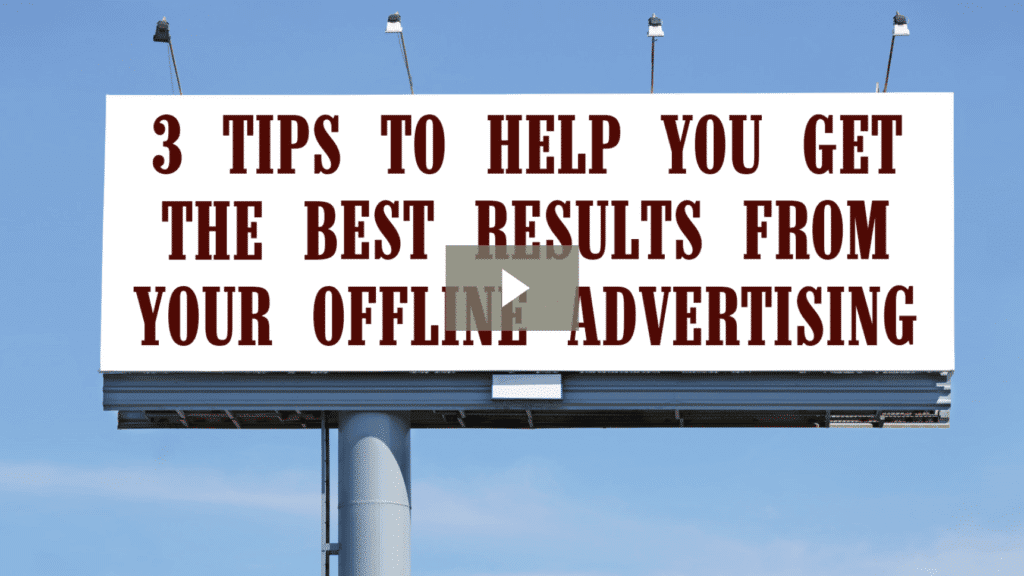 3 Tips to Help you Get the Best Results from Your Offline Advertising [video]