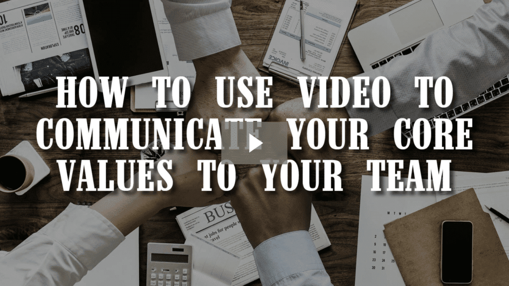 How to Use Video to Communicate Your Core Values to Your Team [video]